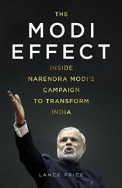 THE MODI EFFECT : Inside Narendra Modi's Campaign To Transform India - Fully Revised and Updated