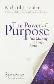 THE POWER OF PURPOSE : FIND MEANING, LIVE LONGER, BETTER - 3rd Edition Revised & Expanded