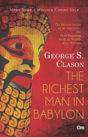 THE RICHEST MAN IN BABYLON : The Success Secret of the Ancients. The Most Inspiring Book on Wealth Ever Written.