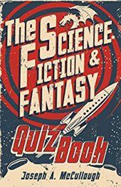 THE SCIENCE FICTION & FANTASY - Quiz Book by Joseph A. McCullough