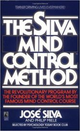 THE SILVA MIND CONTROL METHOD by JOSE SILVA & PHILIP MIELE transforming lives everywhere The Revolutionary Program by the Founder of the World's Most Famous Mind Control Course