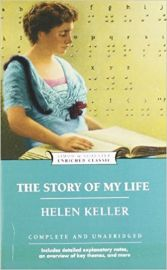 Enriched Classics THE STORY OF MY LIFE by HELEN KELLER Complete and Unabridged Includes detailed explanatory notes on Overview of Key Themes and More