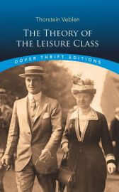 THE THEORY OF THE LEISURE CLASS - Dover Thrift Editions