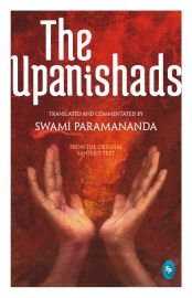 THE UPANISHADS - FROM THE ORIGINAL SANSKRIT TEXT : TRANSLATED AND COMMENTATED BY SWAMI PARAMANANDA