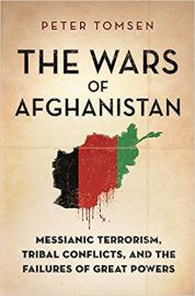 THE WARS OF AFGHANISTAN by PETER TOMSEN messianic terrorism, tribal conflicts, and the failures of great powers