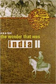 THE WONDER THAT WAS INDIA Volume II by S A A RIZVI