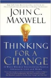 THINKING FOR A CHANGE : 11 WAYS HIGHLY SUCCESSFUL PEOPLE APPROACH LIFE AND WORK