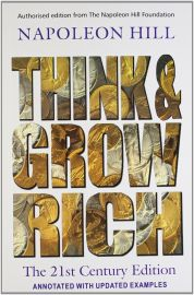 THINK AND GROW RICH - Authorised edition from The Napoleon Hill Foundation. The 21st Century Edition. Annotated with Updated Examples.