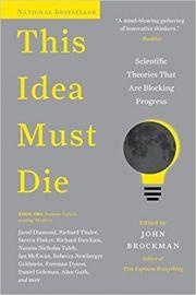 THIS IDEA MUST DIE edited by JOHN BROCKMAN scientific theories that are blocking progress