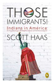 THOSE IMMIGRANTS ! INDIANS IN AMERICA : A PSYCHOLOGICAL  EXPLORATION OF ACHIEVEMENT