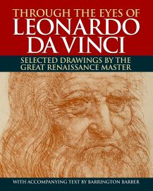 THROUGH THE EYES OF LEONARDO DA VINCI : Selected Drawings by the Great Renaissance Master. With accompanying text by Barrington Barber.