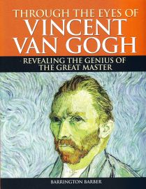 THROUGH THE EYES OF VINCENT VAN GOGH : Revealing the Genius of the Great Master.