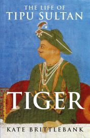 TIGER : THE LIFE OF TIPU SULTAN
