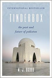 TINDERBOX by M J AKBAR the past and future of Pakistan