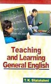 Teaching and Learning General English - T. K. Sitalakshmi