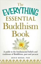 THE EVERYTHING ESSENTIAL BUDDHISM BOOK - A Guide to the Fundamental Beliefs and Traditions of Buddhism, past and present