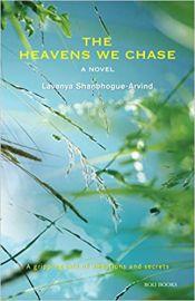 The Heavens We Chase : A Novel - LAVANYA SHANBHOGUE & ARVIND