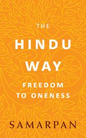 THE HINDU WAY : FREEDOM TO ONENESS