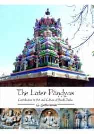 The Later Pandyas : Contribution to Art and Culture of South India