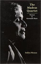THE MADRAS QUARTET : WOMEN IN KARNATAK MUSIC - INDIRA MENON