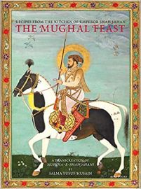 THE MUGHAL FEAST : RECIPES FROM THE KITCHEN OF EMPEROR - SALMA YUSUF HUSAIN
