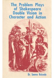 The Problem Plays of Shakespeare: Double Vision in Character and Action