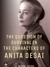 The Question of Survival in The Characters of Anita Desai - Dr.Madhu Jindal