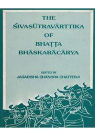 The Sivasutravarttika of Bhatta Bhaskaracarya