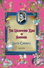 The Uncrowned King of Nonsense: Lewis Carroll