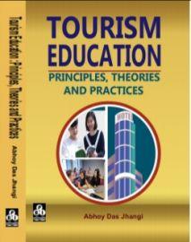 Tourism Education: Principles,Theories and Practices - Abhoy Das Jhangi