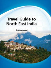 Travel Guide To North East India - R.Gauswami