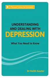Personal Health Guides Series: UNDERSTANDING AND DEALING WITH DEPRESSION - What you need to know