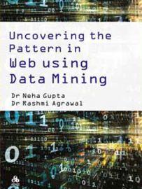 Uncovering The Pattern in Web Using Data Mining - Dr. Rashmi Agrawal & Dr.Neha Gupta