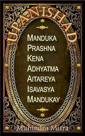 UPANISHAD -Manduka, Prashna, Kena, Adhyatma, Aitareya, Isavasya, Mandukay