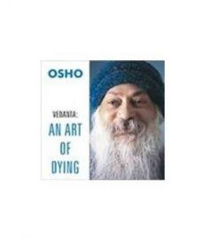 VEDANTA : AN ART OF DYING : OSHO