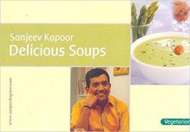 DELICIOUS SOUPS : VEGETARIAN - By Sanjeev Kapoor
