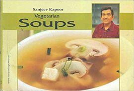 VEGETARIAN SOUPS - By Sanjeev Kapoor