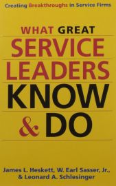 CREATING BREAKTHROUGHS IN SERVICE FIRMS : WHAT GREAT SERVICE LEADERS KNOW & DO