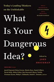 TODAY'S LEADING THINKERS ON THE UNTHINKABLE : WHAT IS YOUR DANGEROUS IDEA?