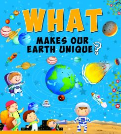 What Series : WHAT MAKES OUR EARTH UNIQUE ?