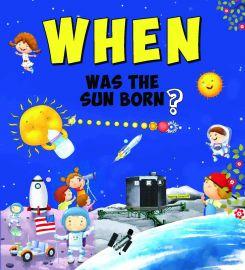 When Series : WHEN WAS THE SUN BORN ?