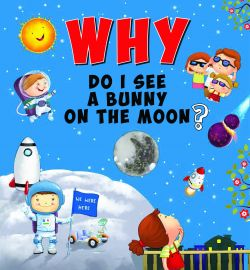 Why Series : WHY DO I SEE A BUNNY ON THE MOON ?