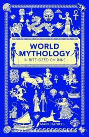 WORLD MYTHOLOGY : IN BITE-SIZED CHUNKS - By Mark Daniels