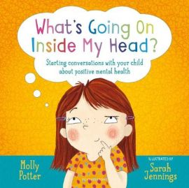 What's Going On Inside My Head? Starting Conversations with your child about Positive Mental Health