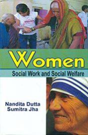 Women : Social Work and Social Welfare - Nandita Dutta & Sumitra Jha