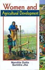 Women and Agricultural Development - Nandita Dutta & Sumitra Jha