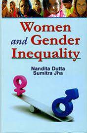 Women and Gender Inequality - Nandita Dutta & Sumitra Jha