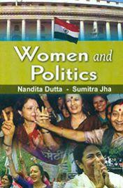 Women and Politics - Nandita Dutta & Sumitra Jha