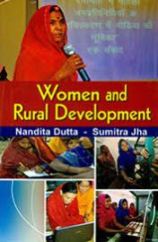 Women and Rural Development - Nandita Dutta & Sumitra Jha