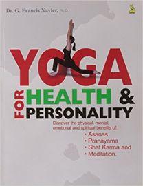 YOGA FOR HEALTH & PERSONALITY : DISCOVER THE PHYSICAL, MENTAL, EMOTIONAL AND SPIRITUAL BENEFITS OF ASANAS, PRANAYAMA, SHAT KARMA AND MEDITATION